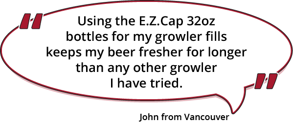 Using the E.Z.Cap 32oz bottles for my growler fills keeps my beer fresher for longer than any other growler I have tried - John, Vancouver